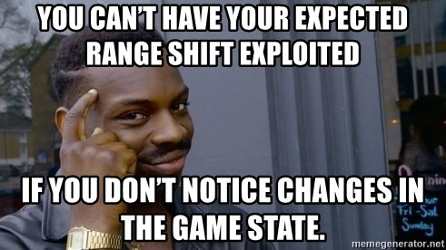you-cant-have-your-expected-range-shift-exploited-if-you-dont-notice-changes-in-the-game-state